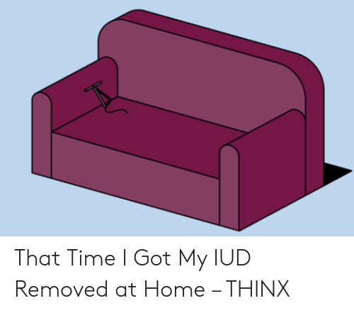 c40129e225779 That Time I Got My IUD Removed at Home – THINX | Home Meme on ME.ME