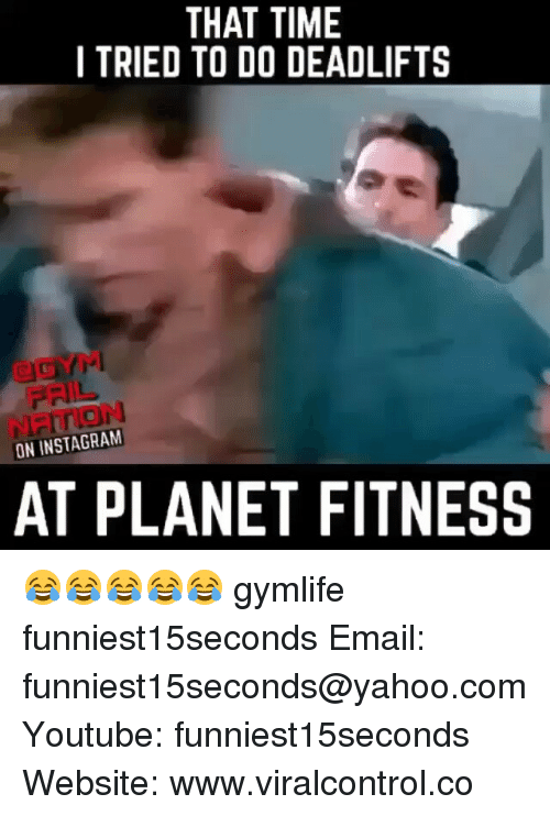 Funny, Instagram, and Email: THAT TIME  I TRIED TO DO DEADLIFTS  ON INSTAGRAM  AT PLANET FITNESS 😂😂😂😂😂 gymlife funniest15seconds Email: funniest15seconds@yahoo.com Youtube: funniest15seconds Website: www.viralcontrol.co