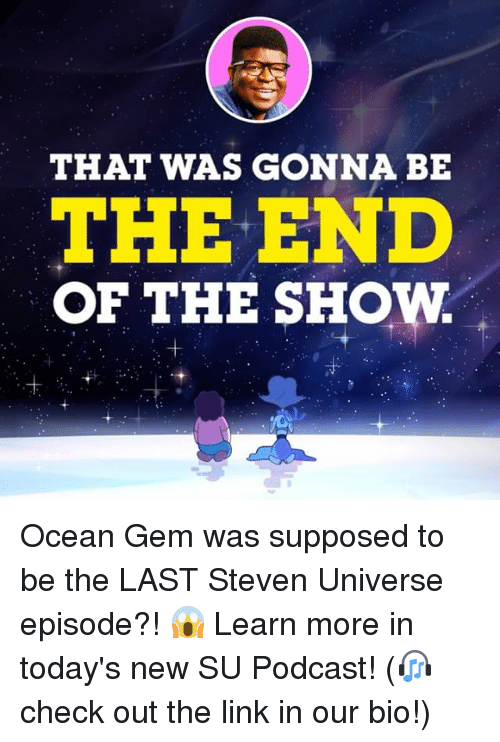 Memes, Link, and Ocean: THAT WAS GONNA BE  THE END  OF THE SHOW Ocean Gem was supposed to be the LAST Steven Universe episode?! 😱 Learn more in today's new SU Podcast! (🎧 check out the link in our bio!)