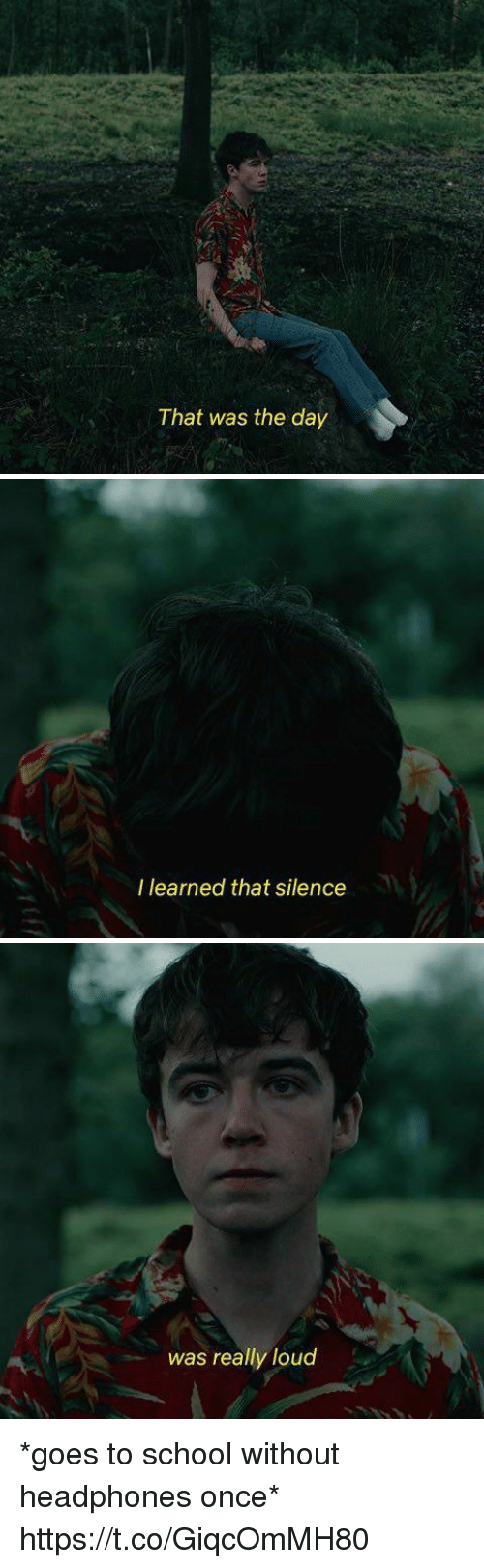 Funny, School, and Headphones: That was the day   I learned that silence   was really loud *goes to school without headphones once* https://t.co/GiqcOmMH80