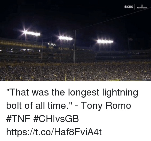 "Memes, Tony Romo, and Lightning: ""That was the longest lightning bolt of all time."" - Tony Romo #TNF #CHIvsGB https://t.co/Haf8FviA4t"