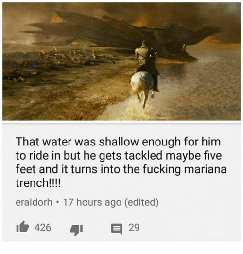 Fucking, Memes, and Water: That water was shallow enough for him  to ride in but he gets tackled maybe five  feet and it turns into the fucking mariana  trench!!!!  eraldorh 17 hours ago (edited)  426 I  426  タ1 日  29