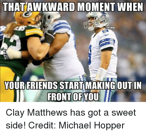 Friends, Nfl, and Michael: THATAWKWARD MOMENT WHEN  aNFLMEMEZ  YOUR FRIENDS START MAKING OUT IN  FRONT OF YOU Clay Matthews has got a sweet side!