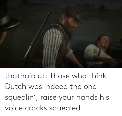 Target, Tumblr, and Blog: thathaircut:  Those who think Dutch was indeed the one squealin', raise your hands  his voice cracks squealed