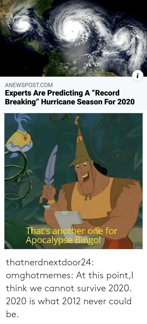 Tumblr, Blog, and Never: thatnerdnextdoor24: omghotmemes: At this point,I think we cannot survive 2020.   2020 is what 2012 never could be.