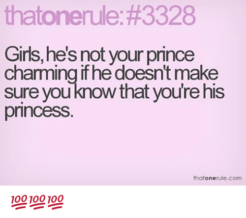 Girls, Memes, and Prince: thatonerule:#3328  Girls, he's not your prince  charming if hedoesn't make  sure you know that you're his  princess  thatone  Com  rule. 💯💯💯