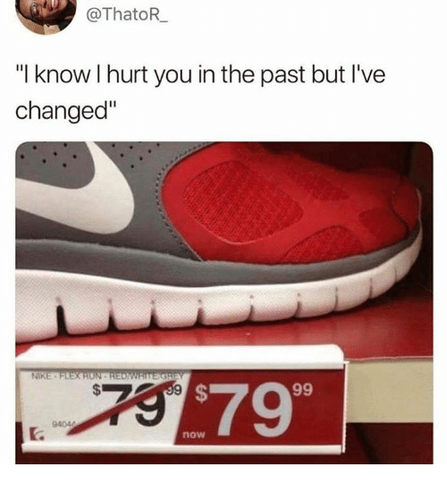 "Dank, Nike, and 🤖: @ThatoR  ""I know I hurt you in the past but I've  changed""  NIKE  $79  now"