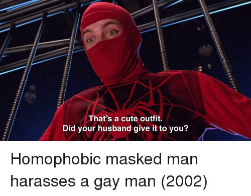 Cute, Husband, and Gay: That's a cute outfit.  Did your husband give it to you? Homophobic masked man harasses a gay man (2002)