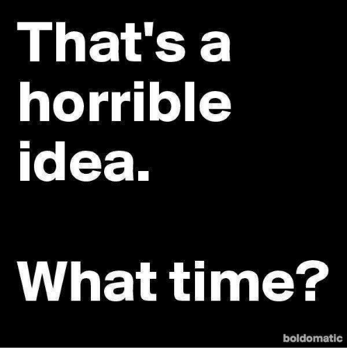 Moms and Time: That's a  horrible  idea.  What time?  boldomatic