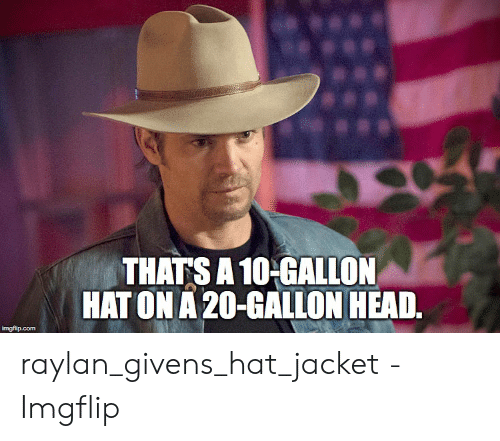 Thats A10 Galion Hat On A 20 Callon Head Raylangivenshatjacket