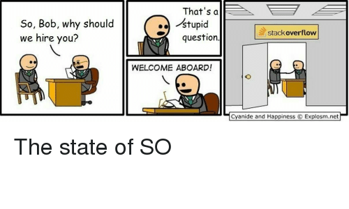 Cyanide and Happiness, Happiness, and The State: That's al  So, Bob, why should  we hire you?  estupid  stackoverflow  question  WELCOME ABOARD!  Cyanide and Happiness  Explosm.net The state of SO