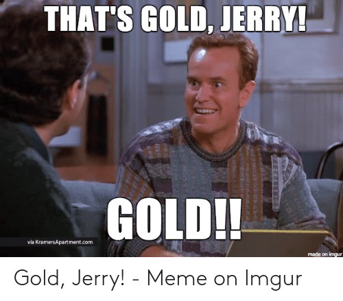 [Image: thats-gold-jerry-gold-via-kramersapartme...031621.png]