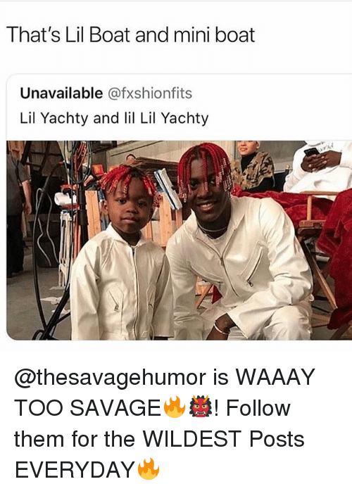 Funny, Savage, and Boat: That's Lil Boat and mini boat  Unavailable @fxshionfits  Lil Yachty and lil Lil Yachty @thesavagehumor is WAAAY TOO SAVAGE🔥👹! Follow them for the WILDEST Posts EVERYDAY🔥