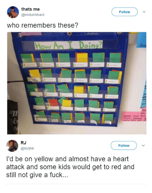 Fuck, Heart, and Kids: thats me  @imdumbhard  Follow  who remembers these?  oing  RJ  @itsrjhill  Follow  I'd be on yellow and almost have a heart  attack and some kids would get to red and  still not give a fuck...