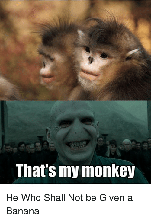 That S My Monkey P He Who Shall Not Be Given A Banana P Banana