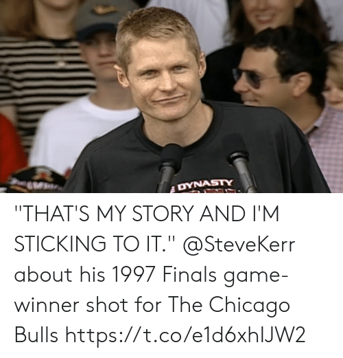 "Chicago, Chicago Bulls, and Finals: ""THAT'S MY STORY AND I'M STICKING TO IT.""  @SteveKerr about his 1997 Finals game-winner shot for The Chicago Bulls https://t.co/e1d6xhIJW2"