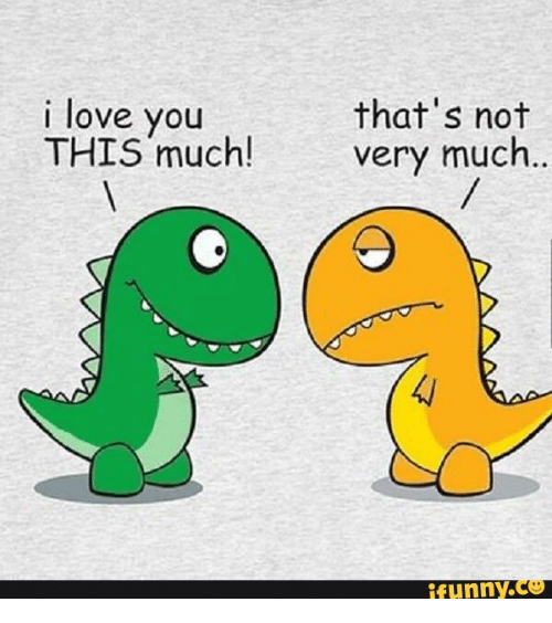 thats not i love you this much very much ifunny c3 14035010 that's not i love you this much! very much ifunnyc3 i love you