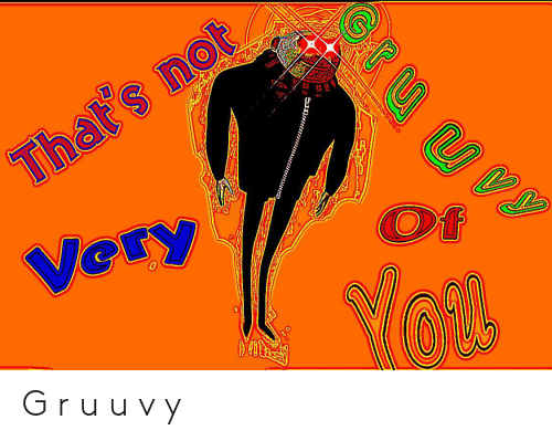 That's Not Very Ko's G R U U v Y | Kos Meme on ME ME