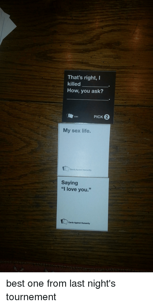Cards Against Humanity, Life, And Love: Thatu0027s Right, I Killed How,