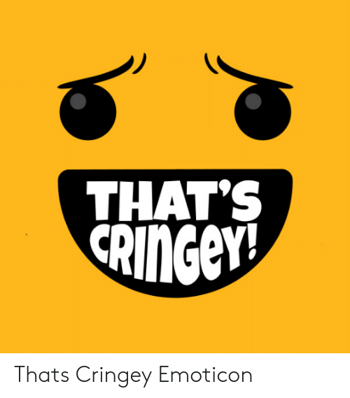 Emoticon, Cringey, and Thats: THAT'S  RINGEY! Thats Cringey Emoticon