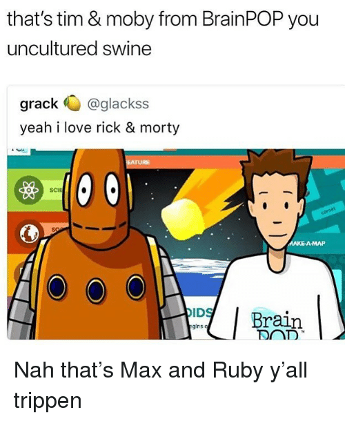 thats tim moby from brainpop you uncultured swine grack glackss 28048664 ✅ 25 best memes about max and ruby max and ruby memes