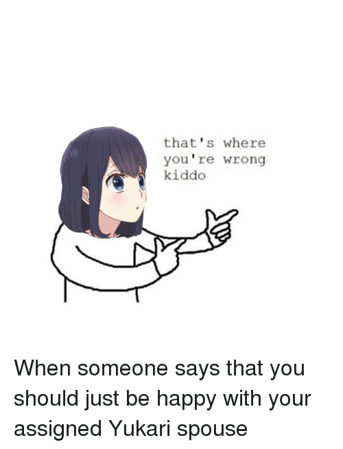 Anime, Happy, and Be Happy: that's where  you're wrong  kiddo