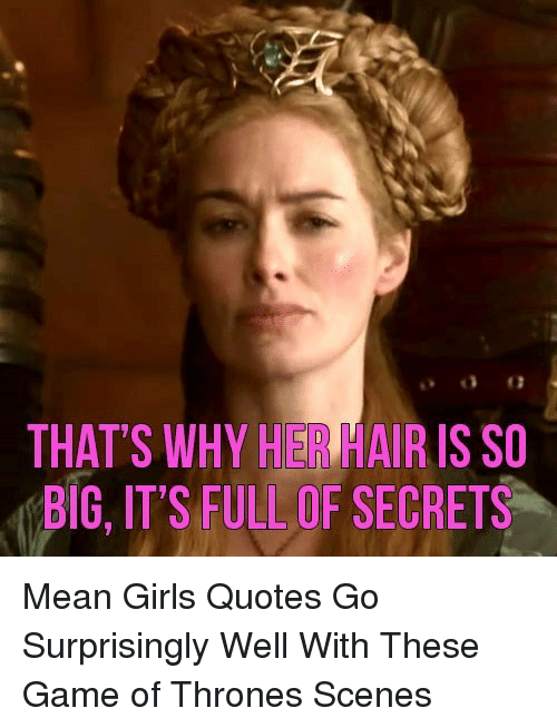 Thats Why Her Hair Is So Big Its Full Of Secrets Pmean Girls