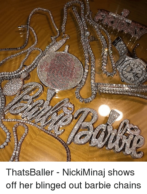 Barbie, Memes, and 🤖: ThatsBaller - NickiMinaj shows off her blinged out barbie chains