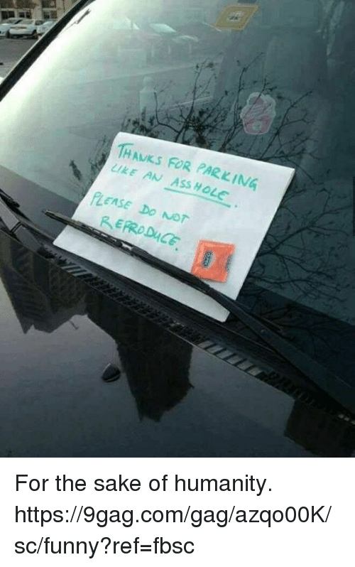 9gag, Ass, and Dank: THAVKS FOR PARKING  IRE AN ASS HOLe  PLEASE DO Nor For the sake of humanity. https://9gag.com/gag/azqo00K/sc/funny?ref=fbsc