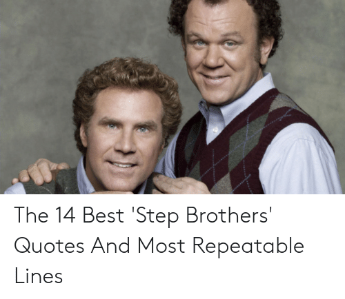 The 14 Best \'Step Brothers\' Quotes and Most Repeatable Lines ...