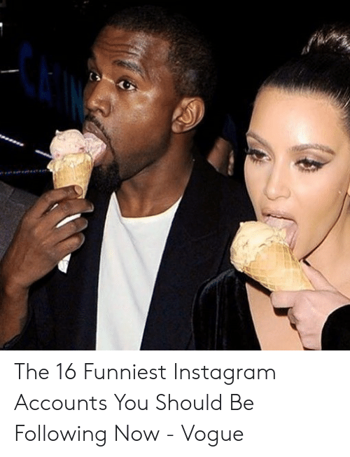 Instagram, Vogue, and Following: The 16 Funniest Instagram Accounts You Should Be Following Now - Vogue