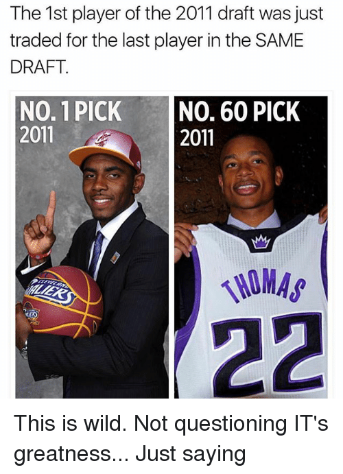 Memes, Wild, and 🤖: The 1st player of the 2011 draft was just  traded for the last player in the SAME  DRAFT  NO. 1 PICK NO. 60 PICK  2011  2011  OMAS This is wild. Not questioning IT's greatness... Just saying