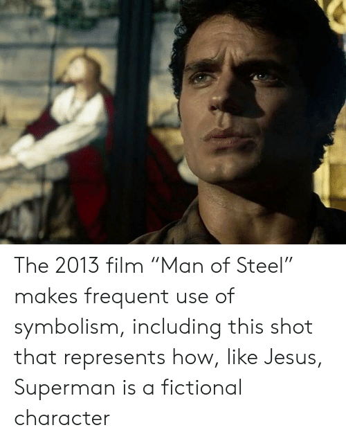 """Jesus, Superman, and Fictional: The 2013 film """"Man of Steel"""" makes frequent use of symbolism, including this shot that represents how, like Jesus, Superman is a fictional character"""