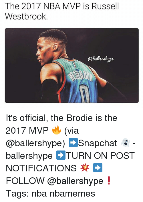 Nba, Russell Westbrook, and Nba Mvp: The 2017 NBA MVP is Russell  Westbrook.  @ballershyge It's official, the Brodie is the 2017 MVP 🔥 (via @ballershype) ➡Snapchat 👻 - ballershype ➡TURN ON POST NOTIFICATIONS 💥 ➡ FOLLOW @ballershype❗ Tags: nba nbamemes