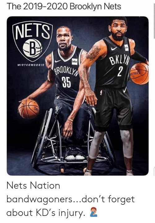 Brooklyn Nets, Nba, and Brooklyn: The 2019-2020 Brooklyn Nets  NETS  infor  MISTERMORRIS  ROOKLY  35  2 Nets Nation bandwagoners...don't forget about KD's injury. 🤦🏽‍♂️