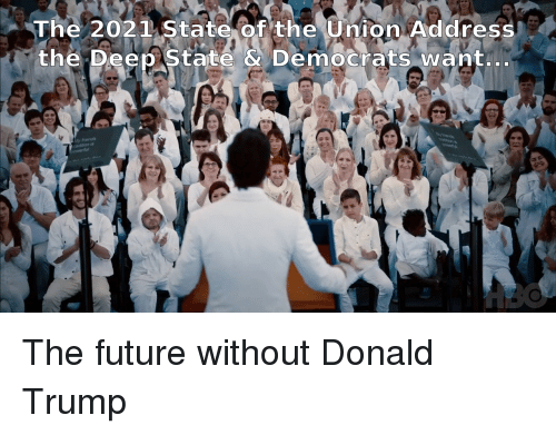 Donald Trump, Future, and State of the Union Address: The 2021 State of the Union Address  the Deep State & Democrats wantn