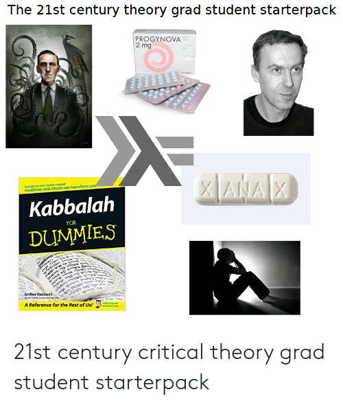 Arthur, Starter Packs, and How: The 21st century theory grad student starterpack  PROGYNOVA  2 mg  See how andlent Jewilsh mystical  traditions and rituals can transform y  Kabbalah  DUMMIES  FOR  Arthur Kurzweil  A Reference for the Rest of Us! 21st century critical theory grad student starterpack