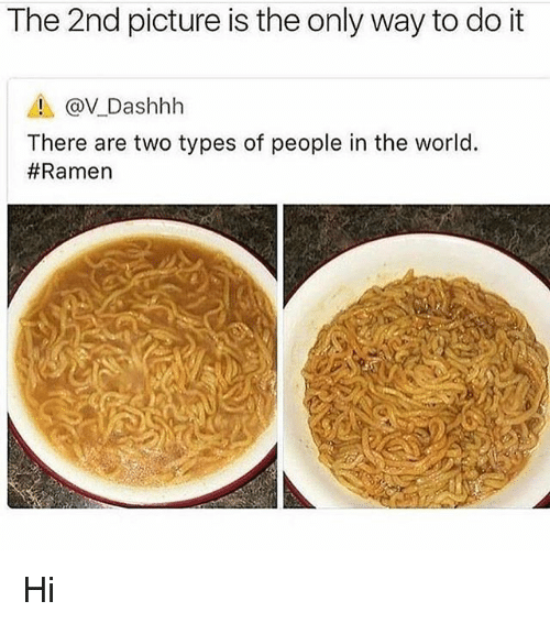 Ramen, World, and The World: The 2nd picture is the only way to do it  ▲ @V..Dashhh  There are two types of people in the world.  Hi