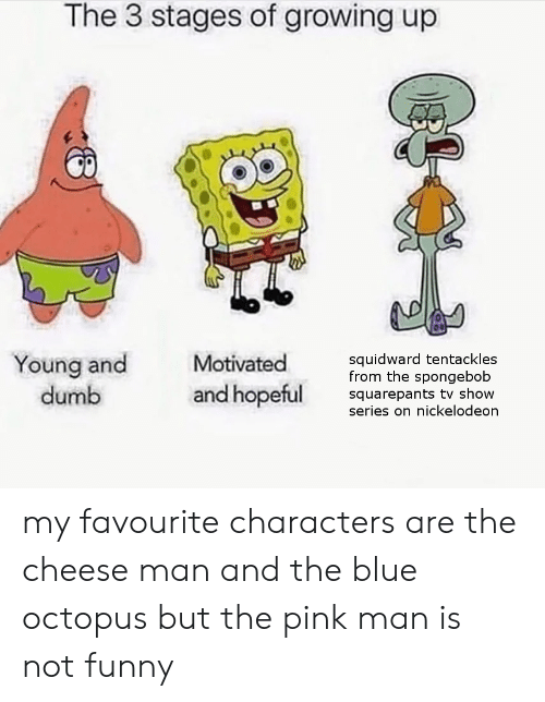 The 3 Stages of Growing Up Young and Dumb Motivated Squidward