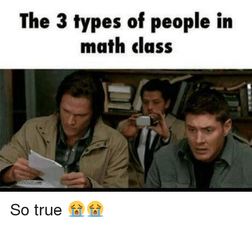 The 3 Types of People in Math Class So True 😭😭 | Meme on ME ME