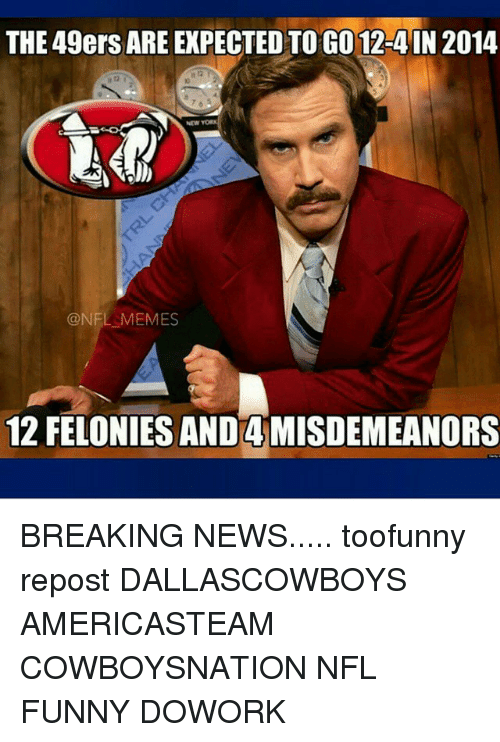 0b2ac2f3 The 49ers ARE EXPECTED TOGO 12-4 IN 2014 ONFL MEMES 12 FELONIES AND ...