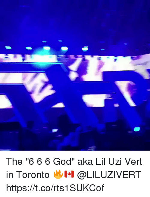 "God, Memes, and Toronto: The ""6 6 6 God"" aka Lil Uzi Vert in Toronto 🔥🇨🇦 @LILUZIVERT https://t.co/rts1SUKCof"
