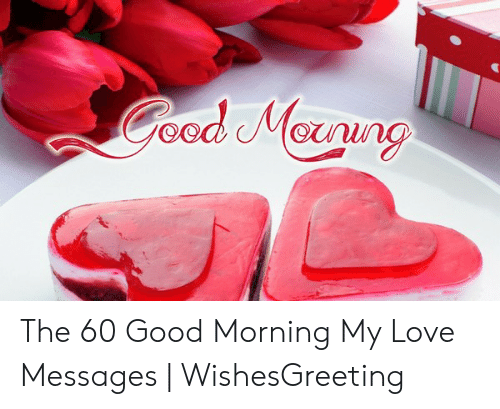 The 60 Good Morning My Love Messages Wishesgreeting Love