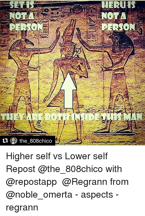 Memes, 🤖, and Aspect: the 808chico  HERUMS  ENOTA Higher self vs Lower self Repost @the_808chico with @repostapp ・・・ @Regrann from @noble_omerta - aspects - regrann