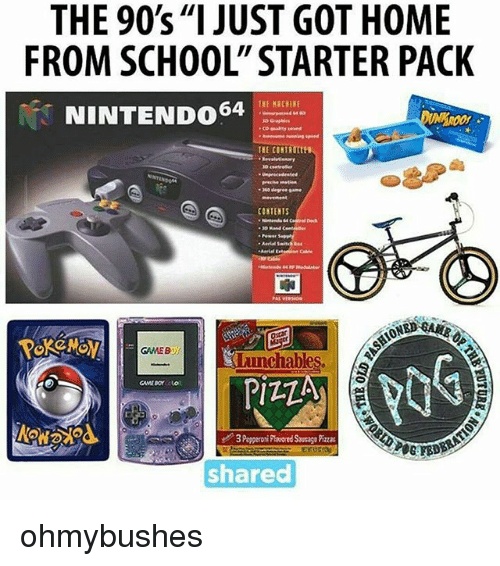 "Memes, School, and Home: THE 90s ""I JUST GOT HOME  FROM SCHOOL"" STARTER PACK  NINTENDO64  THE CONTRuttta  CONTENTS  30  申  ONED  GAMEB  Lunchables.  Pi司  #3 Pepperoni Paored Sausage Pizzas  POGBD  sharec ohmybushes"