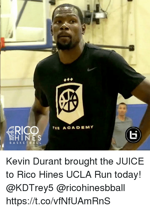 Juice, Kevin Durant, and Memes: THE A CADEMY  HINES  BASKE T B ALL Kevin Durant brought the JUICE to Rico Hines UCLA Run today! @KDTrey5 @ricohinesbball https://t.co/vfNfUAmRnS