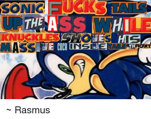 White, Dank Memes, and White Knuckling: THE A  SS WHITE  KNUCKLES  ONES HIS  MASS  THROAT ~ Rasmus