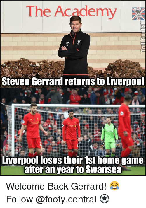 Memes, Steven Gerrard, and Academy: The Academy  Steven Gerrard returns to Liverpool  Liverpool loses their 1sthome game  after an yearto Swansea Welcome Back Gerrard! 😂 Follow @footy.central ⚽️