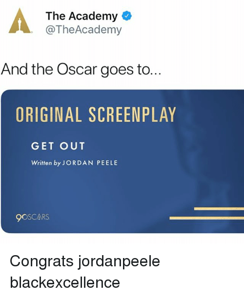 Jordan Peele, Memes, and Academy: The Academy  @TheAcademy  And the Oscar goes to.  ORIGINAL SCREENPLAY  GET OUT  Written by JORDAN PEELE  9OSCARS Congrats jordanpeele blackexcellence