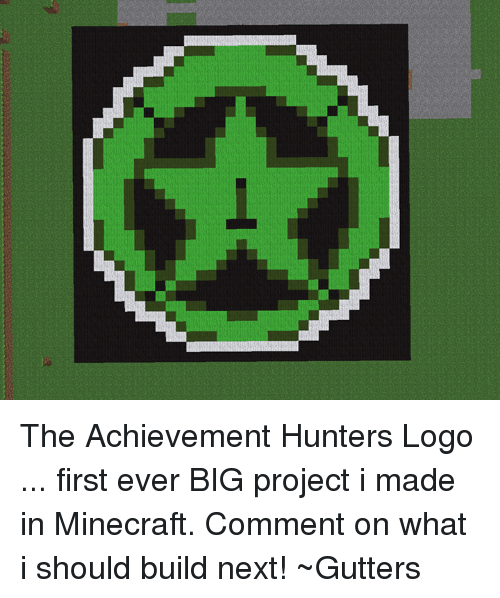 Memes, Logos, and Achievement Hunter: The Achievement Hunters Logo ... first ever BIG project i made in Minecraft. Comment on what i should build next!  ~Gutters